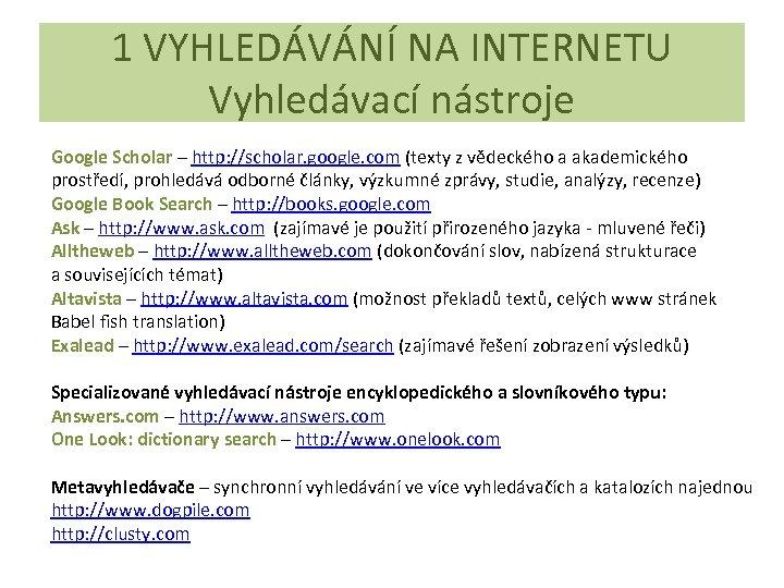1 VYHLEDÁVÁNÍ NA INTERNETU Vyhledávací nástroje Google Scholar – http: //scholar. google. com (texty
