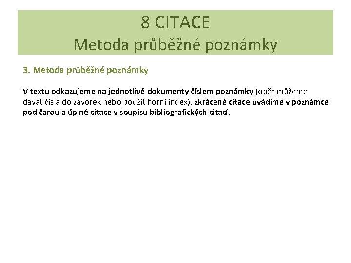 8 CITACE Metoda průběžné poznámky 3. Metoda průběžné poznámky V textu odkazujeme na jednotlivé