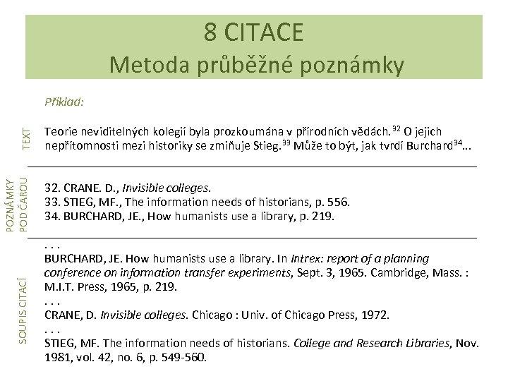 8 CITACE Metoda průběžné poznámky SOUPIS CITACÍ POZNÁMKY POD ČAROU TEXT Příklad: Teorie neviditelných