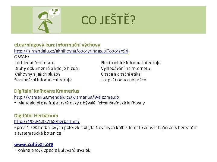 CO JEŠTĚ? e. Learningový kurz informační výchovy http: //is. mendelu. cz/eknihovna/opory/index. pl? opora=94 OBSAH: