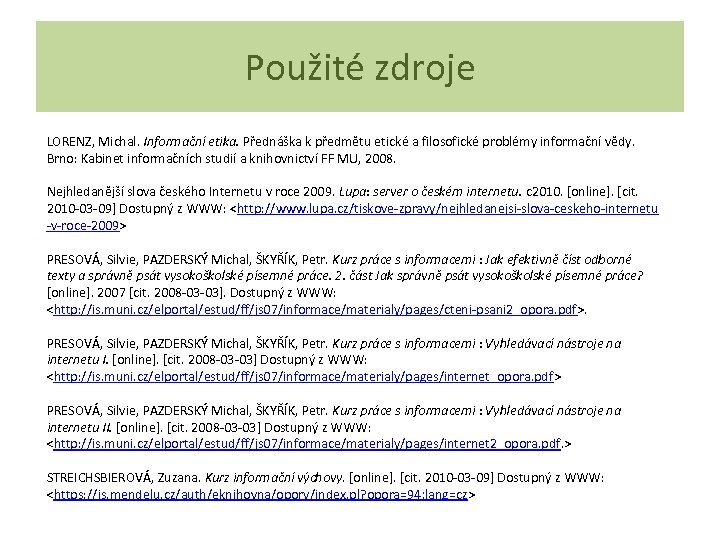 Použité zdroje LORENZ, Michal. Informační etika. Přednáška k předmětu etické a filosofické problémy informační