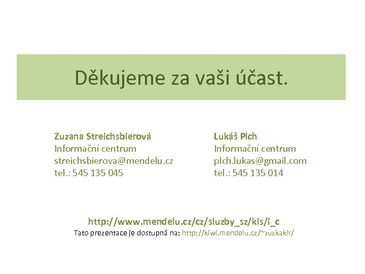 Děkujeme za vaši účast. Zuzana Streichsbierová Informační centrum streichsbierova@mendelu. cz tel. : 545 135