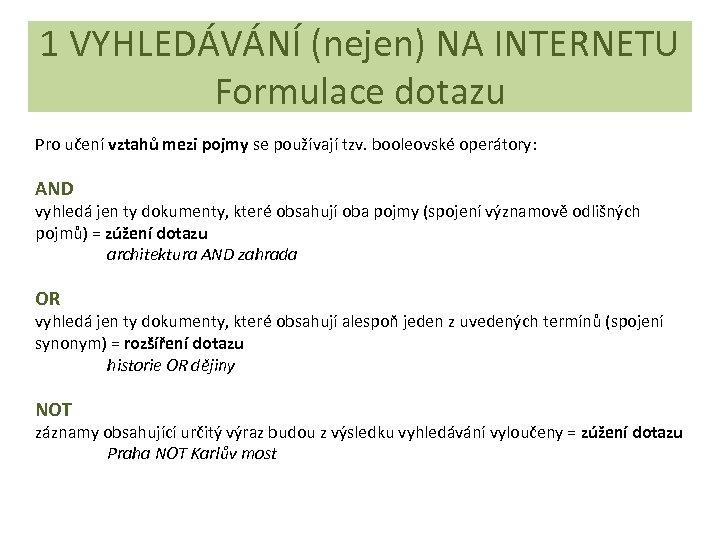 1 VYHLEDÁVÁNÍ (nejen) NA INTERNETU Formulace dotazu Pro učení vztahů mezi pojmy se používají
