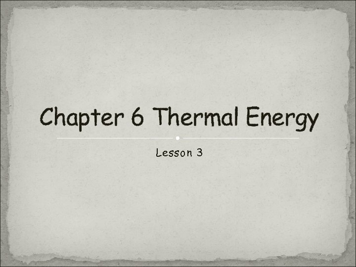 Chapter 6 Thermal Energy Lesson 3