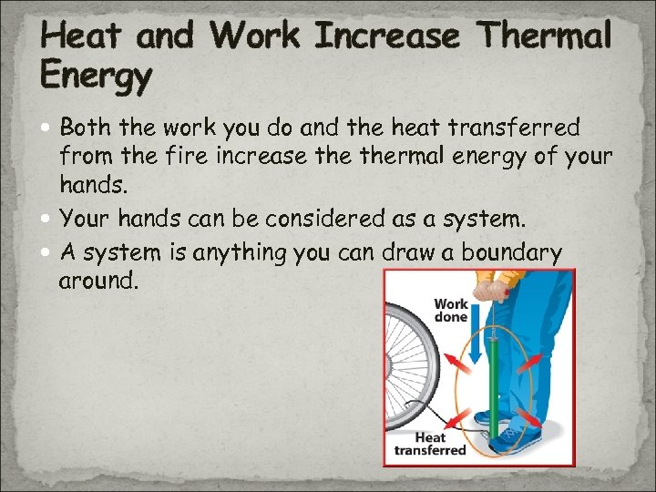 Heat and Work Increase Thermal Energy Both the work you do and the heat