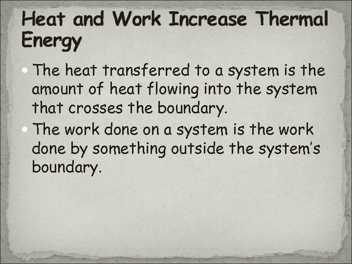 Heat and Work Increase Thermal Energy The heat transferred to a system is the