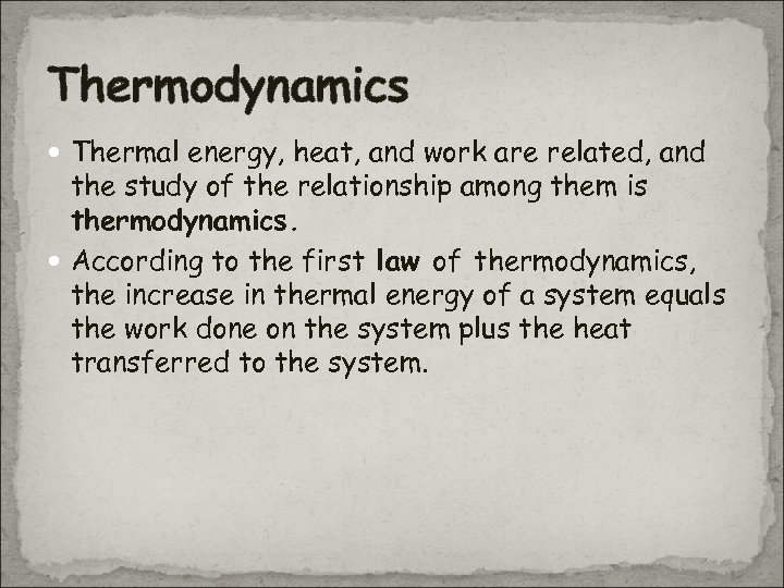 Thermodynamics Thermal energy, heat, and work are related, and the study of the relationship