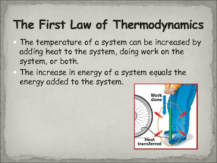 The First Law of Thermodynamics The temperature of a system can be increased by