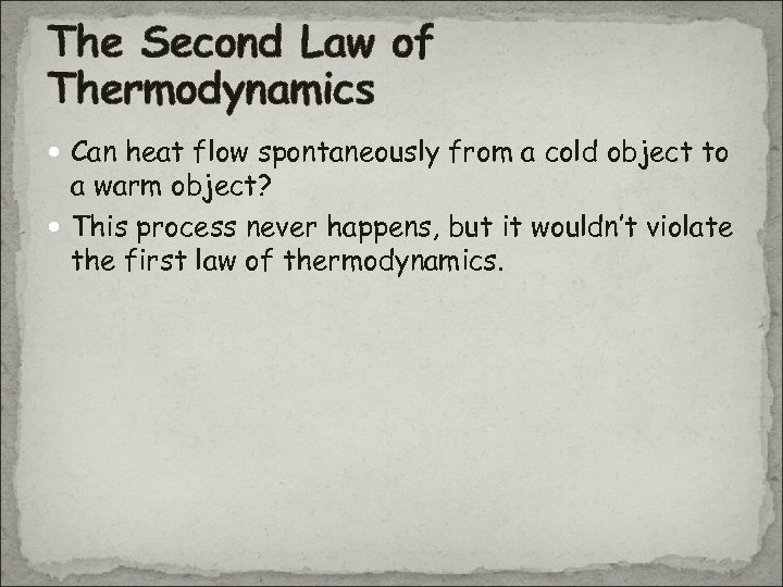 The Second Law of Thermodynamics Can heat flow spontaneously from a cold object to