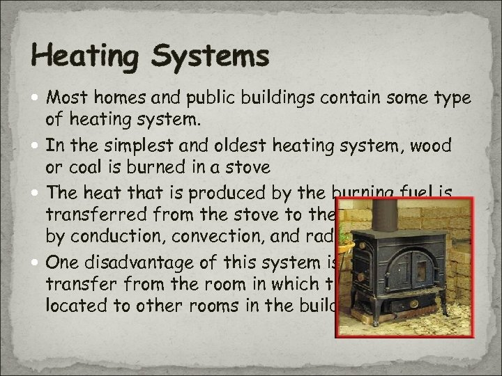 Heating Systems Most homes and public buildings contain some type of heating system. In