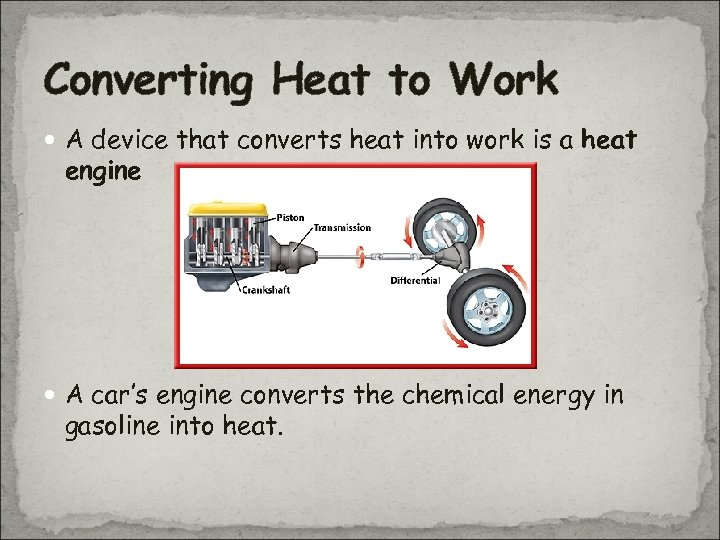 Converting Heat to Work A device that converts heat into work is a heat