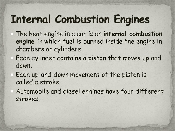 Internal Combustion Engines The heat engine in a car is an internal combustion engine