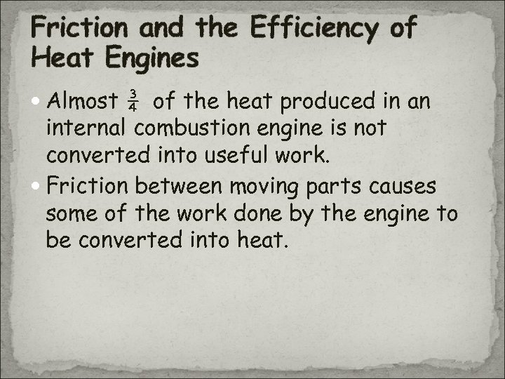 Friction and the Efficiency of Heat Engines Almost ¾ of the heat produced in