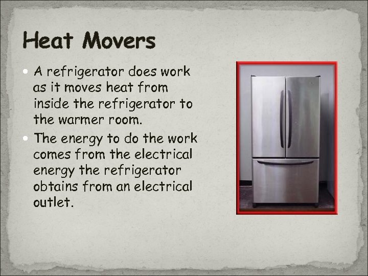 Heat Movers A refrigerator does work as it moves heat from inside the refrigerator