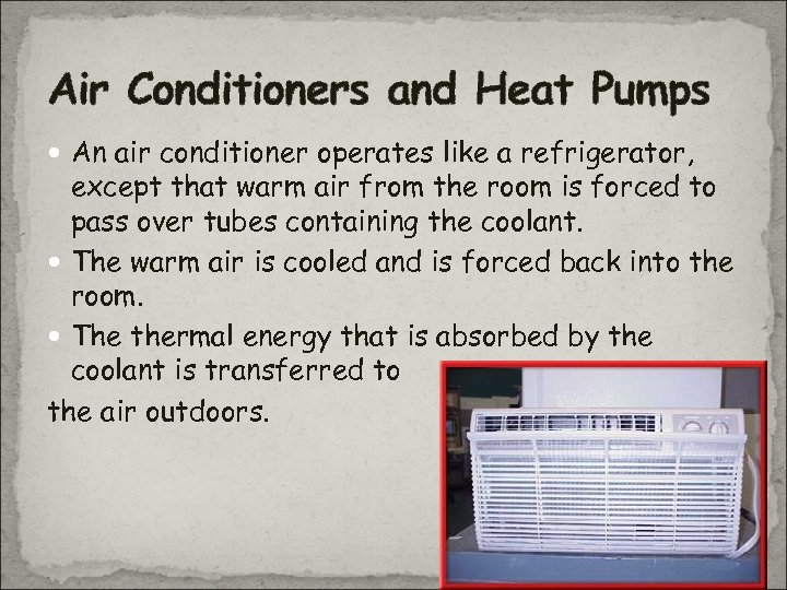 Air Conditioners and Heat Pumps An air conditioner operates like a refrigerator, except that