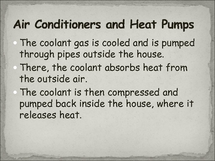 Air Conditioners and Heat Pumps The coolant gas is cooled and is pumped through
