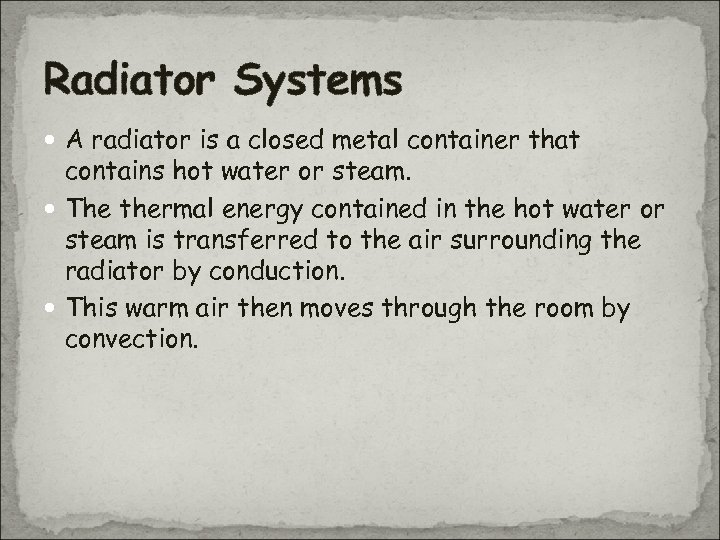 Radiator Systems A radiator is a closed metal container that contains hot water or