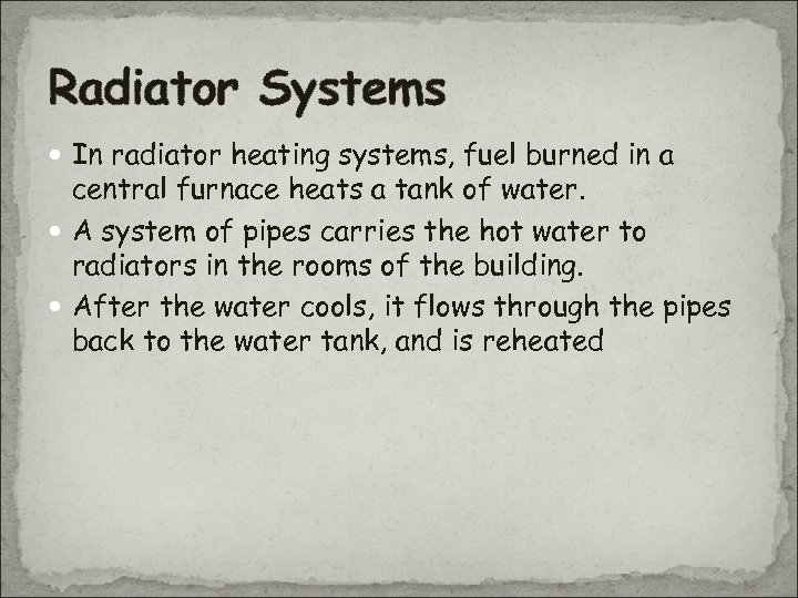 Radiator Systems In radiator heating systems, fuel burned in a central furnace heats a