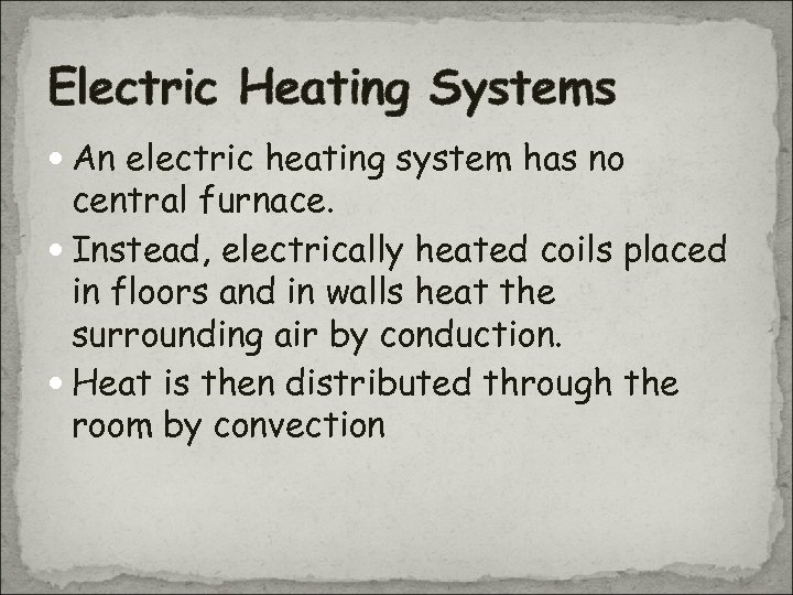 Electric Heating Systems An electric heating system has no central furnace. Instead, electrically heated