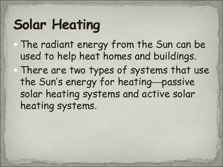 Solar Heating The radiant energy from the Sun can be used to help heat