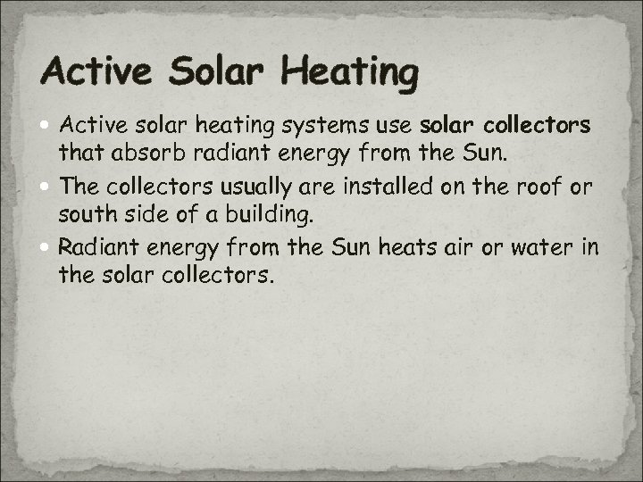 Active Solar Heating Active solar heating systems use solar collectors that absorb radiant energy