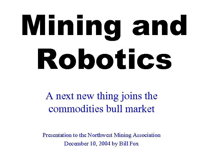 Mining and Robotics A next new thing joins the commodities bull market Presentation to