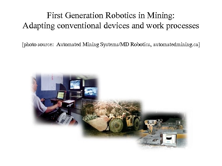 First Generation Robotics in Mining: Adapting conventional devices and work processes [photo source: Automated