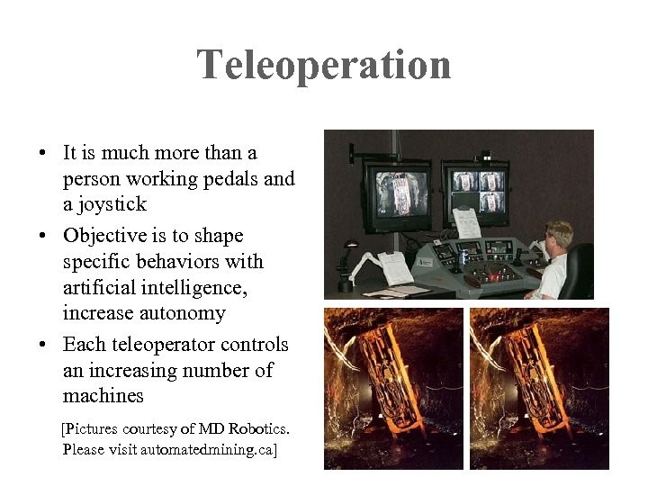 Teleoperation • It is much more than a person working pedals and a joystick