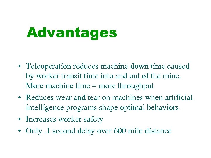 Advantages • Teleoperation reduces machine down time caused by worker transit time into and