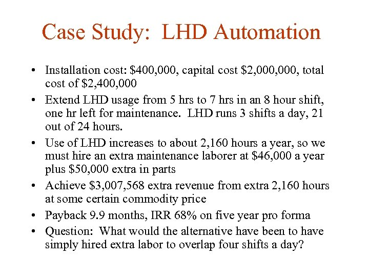 Case Study: LHD Automation • Installation cost: $400, 000, capital cost $2, 000, total