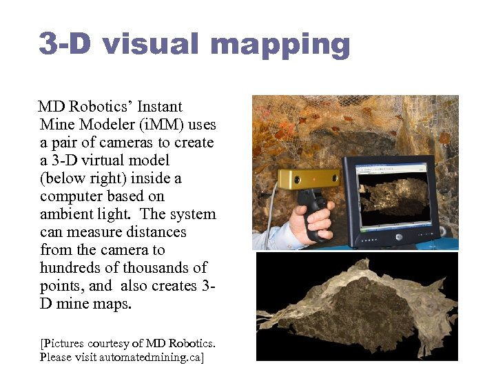 3 -D visual mapping MD Robotics' Instant Mine Modeler (i. MM) uses a pair
