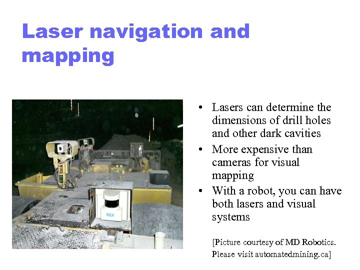 Laser navigation and mapping • Lasers can determine the dimensions of drill holes and