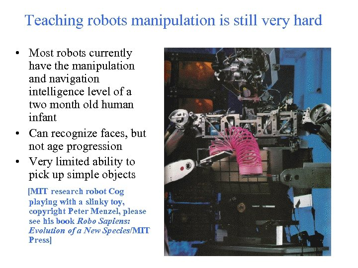 Teaching robots manipulation is still very hard • Most robots currently have the manipulation