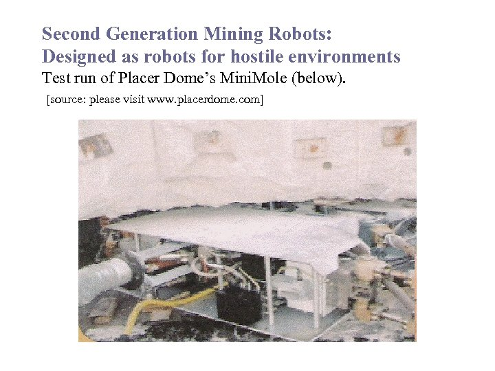 Second Generation Mining Robots: Designed as robots for hostile environments Test run of Placer