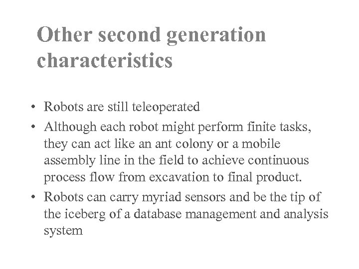 Other second generation characteristics • Robots are still teleoperated • Although each robot might