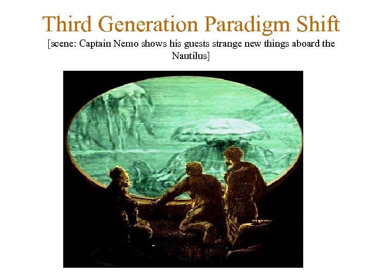 Third Generation Paradigm Shift [scene: Captain Nemo shows his guests strange new things aboard