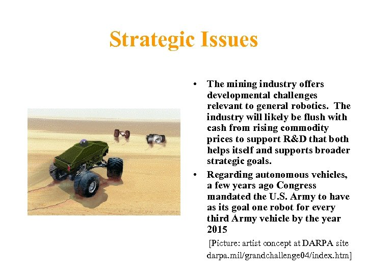 Strategic Issues • The mining industry offers developmental challenges relevant to general robotics. The