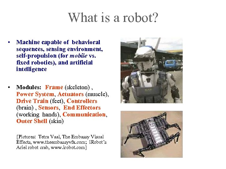 What is a robot? • Machine capable of behavioral sequences, sensing environment, self-propulsion (for