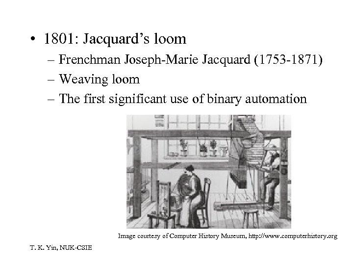 • 1801: Jacquard's loom – Frenchman Joseph-Marie Jacquard (1753 -1871) – Weaving loom