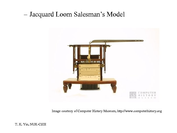 – Jacquard Loom Salesman's Model Image courtesy of Computer History Museum, http: //www. computerhistory.