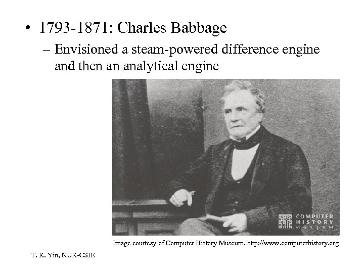 • 1793 -1871: Charles Babbage – Envisioned a steam-powered difference engine and then