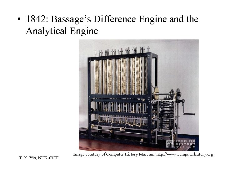 • 1842: Bassage's Difference Engine and the Analytical Engine T. K. Yin, NUK-CSIE