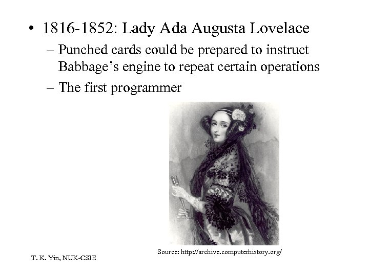 • 1816 -1852: Lady Ada Augusta Lovelace – Punched cards could be prepared