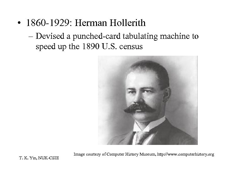 • 1860 -1929: Herman Hollerith – Devised a punched-card tabulating machine to speed