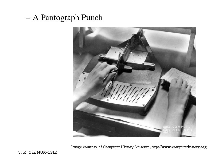 – A Pantograph Punch Image courtesy of Computer History Museum, http: //www. computerhistory. org