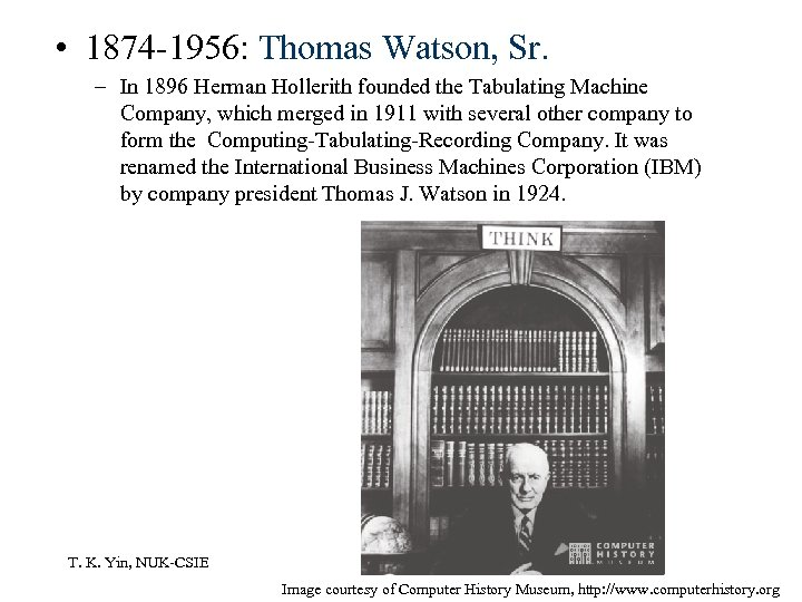 • 1874 -1956: Thomas Watson, Sr. – In 1896 Herman Hollerith founded the
