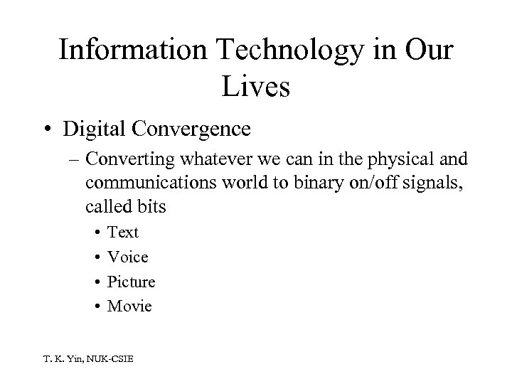 Information Technology in Our Lives • Digital Convergence – Converting whatever we can in