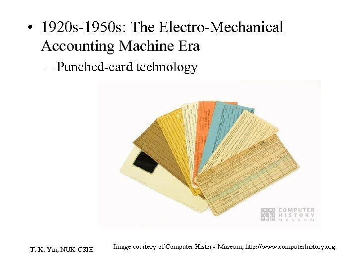 • 1920 s-1950 s: The Electro-Mechanical Accounting Machine Era – Punched-card technology T.