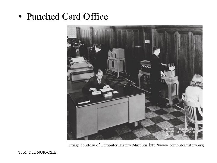• Punched Card Office Image courtesy of Computer History Museum, http: //www. computerhistory.