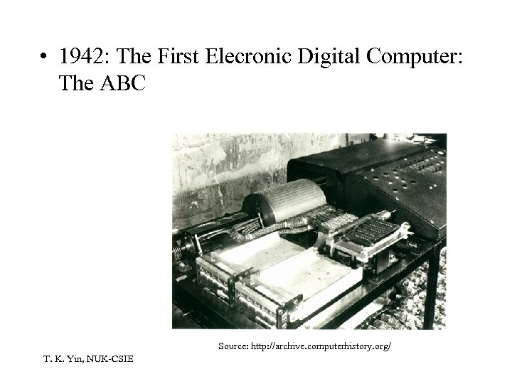 • 1942: The First Elecronic Digital Computer: The ABC Source: http: //archive. computerhistory.